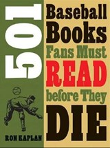 501 Baseball Books Fans Must Read Before They Die | Ron Kaplan |