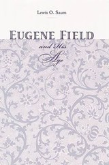 Eugene Field & His Age | Lewis O. Saum |