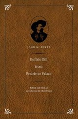 Buffalo Bill from Prairie to Palace | John M Burke |