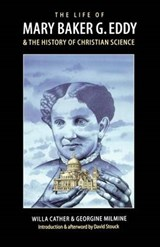 The Life of Mary Baker G. Eddy and the History of Christian Science | Cather, Willa ; Milmine, Georgine |