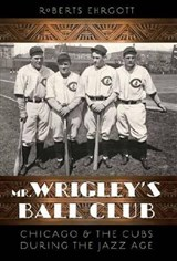 Mr. Wrigley's Ball Club | Roberts Ehrgott |