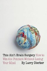 This Ain't Brain Surgery | Larry Dierker |