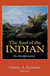 The Soul of the Indian | Charles A. Eastman |