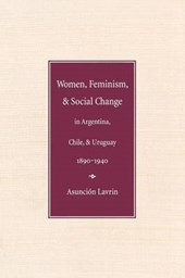 Women, Feminism and Social Change in Argentina, Chile, and U