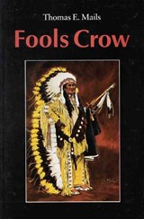 Fools Crow | Fools Crow; Mails, Thomas E.; Chief Eagle, Dallas |