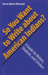 So You Want To Write About American Indians? | Devon A. Mihesuah |