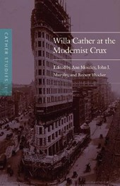 Willa Cather at the Modernist Crux | Ann Moseley |