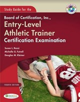 Study Guide for the Board of Certification, Inc., Entry-level Athletic Trainer Certification Examination | Rozzi, Susan L., Ph.D. ; Futrell, Michelle G. ; Kleiner, Douglas M., Ph.D. |