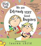 We Are Extremely Very Good Recyclers | Lauren Child |