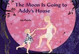The Moon Is Going to Addy's House | Ida Pearle |