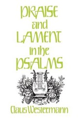 Praise and Lament in the Psalms | Claus Westermann |