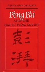 P'Eng P'Ai and the Hai-Lu-Feng Soviet | Fernando Galbiati |