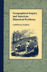 Geographical Inquiry and American Historical Problems | Carville Earle |