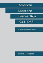 American Labor and Postwar Italy, 1943-1953 | Ronald L. Filippelli |