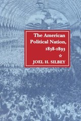 The American Political Nation, 1838-1893 | Joel H. Silbey |