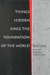 Things Hidden Since the Foundation of the World | Rene Girard |