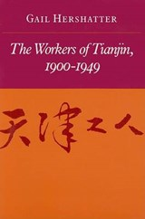 The Workers of Tianjin, 1900-1949 | Gail Hershatter |