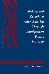 Making and Remaking Asian America Through Immigration Policy, 1850-1990