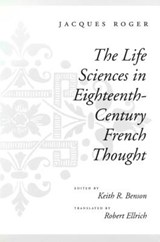 The Life Sciences in Eighteenth-Century French Thought | Jacques Roger |