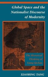 Global Space and the Nationalist Discourse of Modernity | Xiaobing Tang |