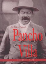The Life and Times of Pancho Villa | Friedrich Katz |
