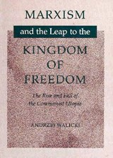 Marxism and the Leap to the Kingdom of Freedom | Andrzej Walicki |