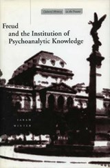 Freud and the Institution of Psychoanalytic Knowledge | Sarah Winter |