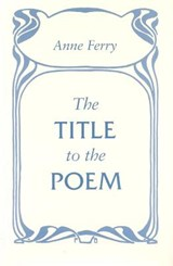 The Title to the Poem | Anne Ferry |