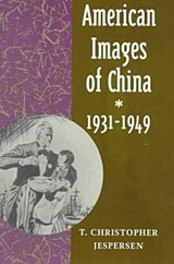 American Images of China, 1931-1949 | T. Christopher Jespersen |