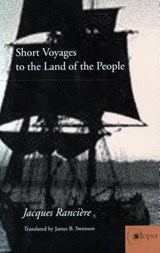 Short Voyages to the Land of the People | Jacques Ranciere |