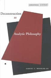 Deconstruction As Analytic Philosophy | Wheeler, Samuel C., Iii |