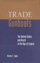 Trade and Gunboats | Steven C. Topik |