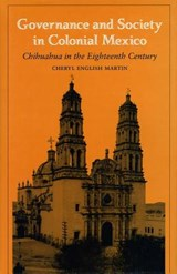 Governance and Society in Colonial Mexico | Cheryl English Martin |
