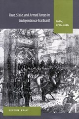 Race, State, and Armed Forces in Independence-Era Brazil | Hendrik Kraay |