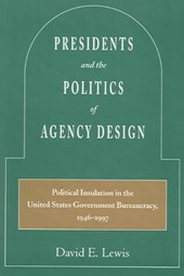 Presidents and the Politics of Agency Design