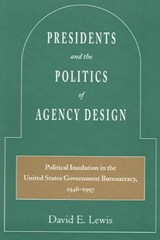 Presidents and the Politics of Agency Design | David E. Lewis |