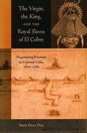The the Virgin, the King, and the Royal Slaves of El Cobre