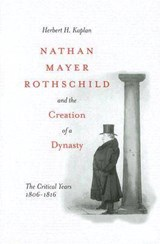 Nathan Mayer Rothschild and the Creation of a Dynasty | auteur onbekend |