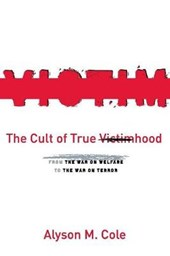 The Cult of True Victimhood | Alyson M. Cole |