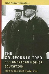 The California Idea and American Higher Education | John Aubrey Douglass |