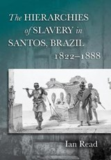 The Hierarchies of Slavery in Santos, Brazil, 1822-1888 | Ian Read |