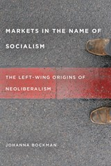 Markets in the Name of Socialism | Johanna Bockman |