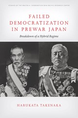 Failed Democratization in Prewar Japan | Harukata Takenaka |