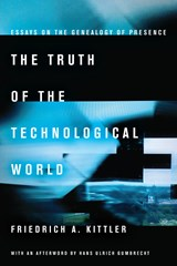 The Truth of the Technological World | Friedrich A. Kittler |