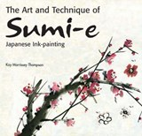 Art and Technique of Sumi-e Japanese Ink Painting | Kay Morrissey Thompson |
