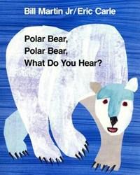 Polar Bear, Polar Bear, What Do You Hear   Bill Martin  