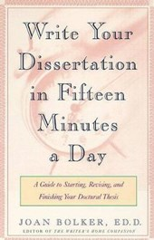 Writing Your Dissertation in Fifteen Minutes a Day | Joan Bolker |