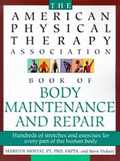 The American Physical Therapy Association Book of Body Maintenance and Repair | Moffat, Marilyn ; Vickery, Steve |