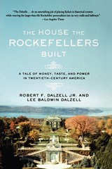 The House the Rockefellers Built | Robert F Dalzell; Lee Baldwin Dalzell |