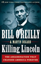 Killing Lincoln | O'reilly, Bill ; Dugard, Martin |